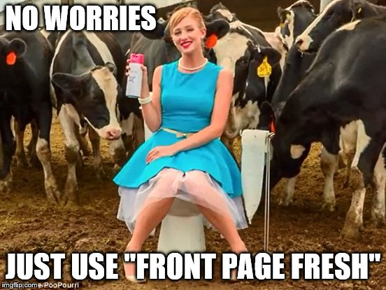 "NO WORRIES JUST USE ""FRONT PAGE FRESH"" 