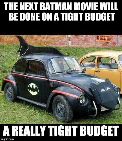 This could be considered a cartoon week submission. A JuicyDeath1025 event | THE NEXT BATMAN MOVIE WILL BE DONE ON A TIGHT BUDGET A REALLY TIGHT BUDGET | image tagged in batman,batmobile,cartoon week,juicydeath1025 | made w/ Imgflip meme maker