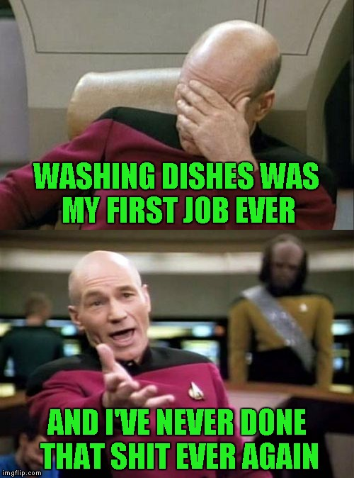 WASHING DISHES WAS MY FIRST JOB EVER AND I'VE NEVER DONE THAT SHIT EVER AGAIN | made w/ Imgflip meme maker