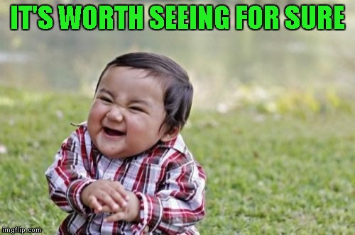 Evil Toddler Meme | IT'S WORTH SEEING FOR SURE | image tagged in memes,evil toddler | made w/ Imgflip meme maker