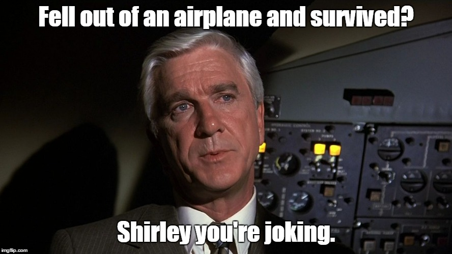 Leslie Nielsen | Fell out of an airplane and survived? Shirley you're joking. | image tagged in leslie nielsen | made w/ Imgflip meme maker