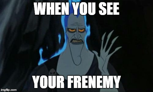Hercules Hades | WHEN YOU SEE YOUR FRENEMY | image tagged in memes,hercules hades | made w/ Imgflip meme maker