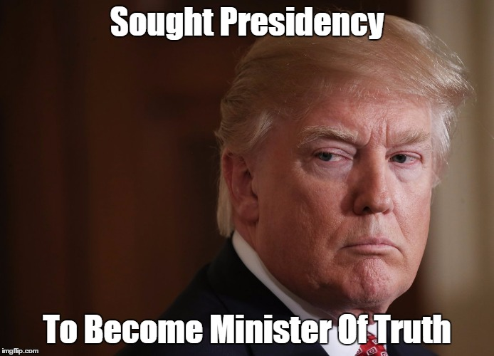 Sought Presidency To Become Minister Of Truth | made w/ Imgflip meme maker