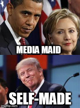 MEDIA MAID SELF-MADE | image tagged in memes,trump,obama,hillary,election 2016,mainstream media | made w/ Imgflip meme maker