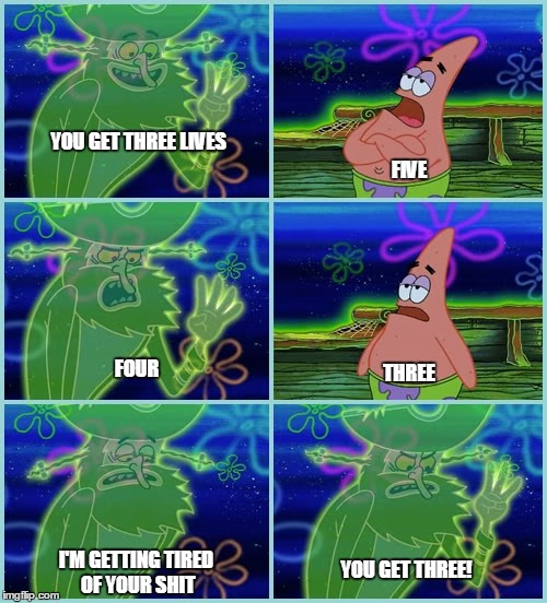 Dutchman-Patrick | YOU GET THREE LIVES I'M GETTING TIRED OF YOUR SHIT FOUR FIVE THREE YOU GET THREE! | image tagged in dutchman-patrick | made w/ Imgflip meme maker