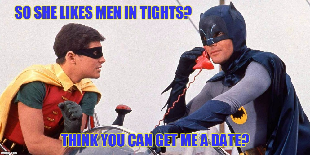 SO SHE LIKES MEN IN TIGHTS? THINK YOU CAN GET ME A DATE? | made w/ Imgflip meme maker