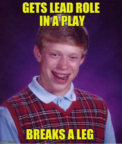 Director gives him a pat on the back...breaks wind | GETS LEAD ROLE IN A PLAY BREAKS A LEG | image tagged in memes,bad luck brian,lead role | made w/ Imgflip meme maker