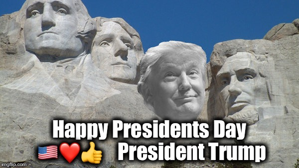 Happy Presidents Day  | image tagged in happy presidents day trump | made w/ Imgflip meme maker