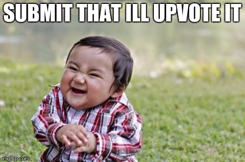 Evil Toddler Meme | SUBMIT THAT ILL UPVOTE IT | image tagged in memes,evil toddler | made w/ Imgflip meme maker