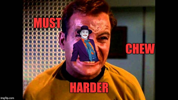 Kirk angry,,, | MUST                                                                                                                                  CHEW H | image tagged in kirk angry | made w/ Imgflip meme maker