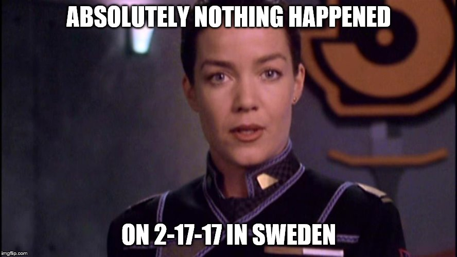 Lest we forget | ABSOLUTELY NOTHING HAPPENED ON 2-17-17 IN SWEDEN | image tagged in ivanova reporting | made w/ Imgflip meme maker