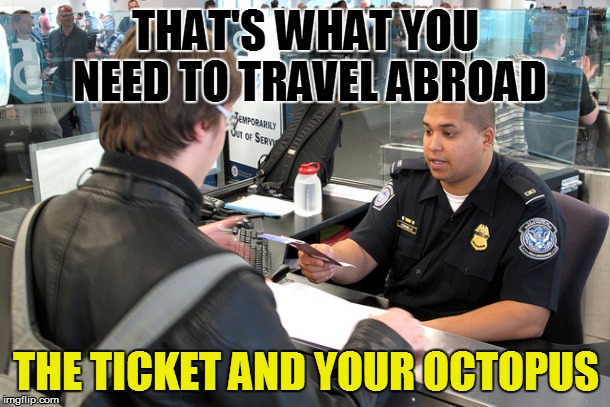 THAT'S WHAT YOU NEED TO TRAVEL ABROAD THE TICKET AND YOUR OCTOPUS | made w/ Imgflip meme maker