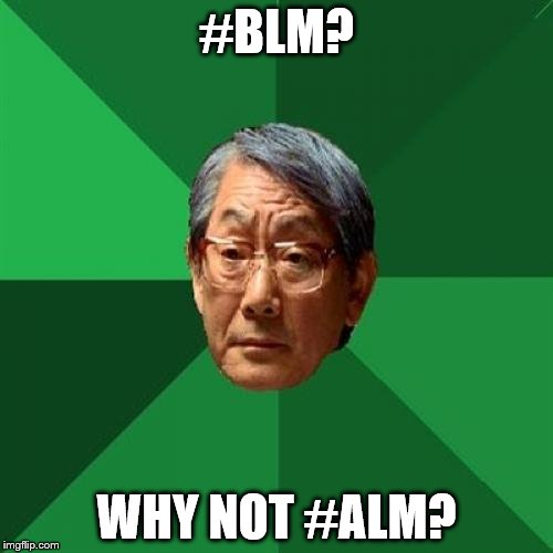 Why not All Lives Matter? | #BLM? WHY NOT #ALM? | image tagged in memes,high expectations asian father,black lives matter,all lives matter | made w/ Imgflip meme maker