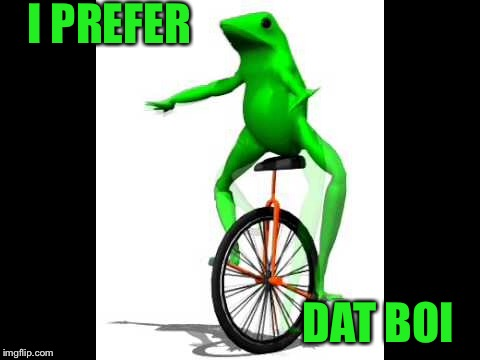 I PREFER DAT BOI | made w/ Imgflip meme maker