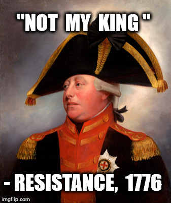 "Just Give Him a Chance | ""NOT  MY  KING "" - RESISTANCE,  1776 