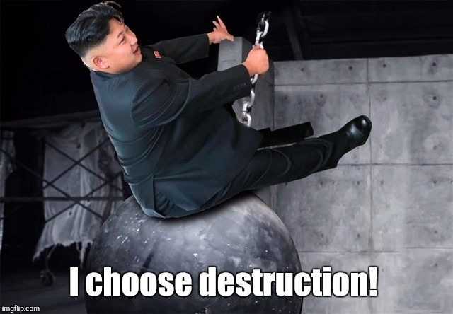 Kim Jong Un 5 | I choose destruction! | image tagged in kim jong un 5 | made w/ Imgflip meme maker
