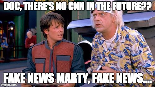 We have to go back | DOC, THERE'S NO CNN IN THE FUTURE?? FAKE NEWS MARTY, FAKE NEWS.... | image tagged in we have to go back | made w/ Imgflip meme maker