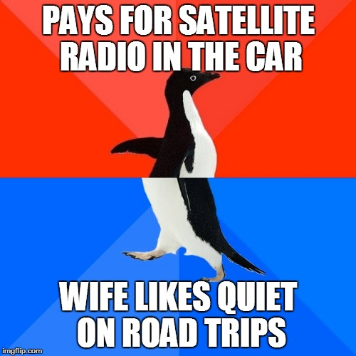Sometimes, even commercial-free radio becomes unnecessary background noise to some people | PAYS FOR SATELLITE RADIO IN THE CAR WIFE LIKES QUIET ON ROAD TRIPS | image tagged in memes,socially awesome awkward penguin,satellite,radio,be quiet,funny memes | made w/ Imgflip meme maker