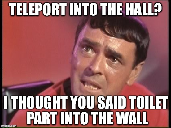 TELEPORT INTO THE HALL? I THOUGHT YOU SAID TOILET PART INTO THE WALL | made w/ Imgflip meme maker