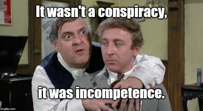 Bialistock & Bloom | It wasn't a conspiracy, it was incompetence. | image tagged in bialistock  bloom | made w/ Imgflip meme maker