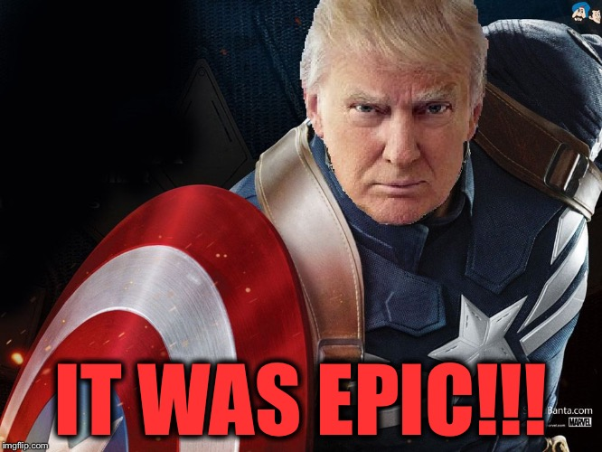 Trump @TheRealCaptainAmerica | IT WAS EPIC!!! | image tagged in trump therealcaptainamerica | made w/ Imgflip meme maker