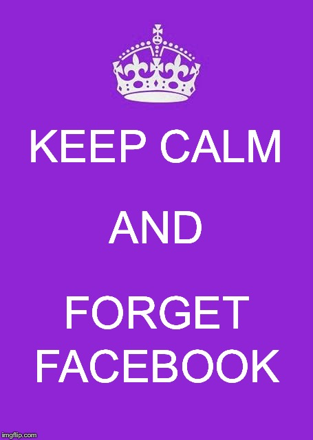 Keep Calm And Carry On Purple | KEEP CALM FORGET AND FACEBOOK | image tagged in memes,keep calm and carry on purple | made w/ Imgflip meme maker