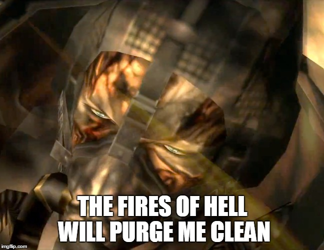 The Fury | THE FIRES OF HELL WILL PURGE ME CLEAN | image tagged in mgs3,the fury,cobras | made w/ Imgflip meme maker
