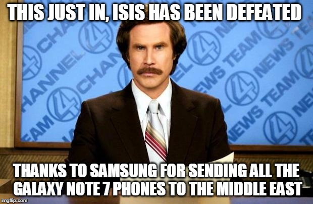 BREAKING NEWS | THIS JUST IN, ISIS HAS BEEN DEFEATED THANKS TO SAMSUNG FOR SENDING ALL THE GALAXY NOTE 7 PHONES TO THE MIDDLE EAST | image tagged in breaking news | made w/ Imgflip meme maker