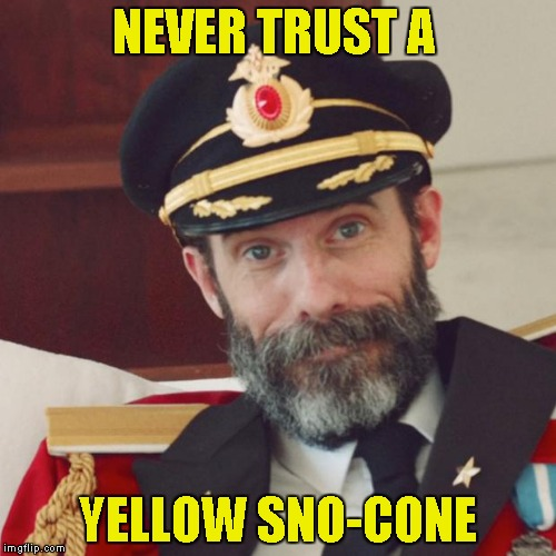 Credit to BadPuns for suggesting I submit this... | NEVER TRUST A YELLOW SNO-CONE | image tagged in captain obvious,memes,yellow sno-cone,funny,obvious,yellow snow | made w/ Imgflip meme maker