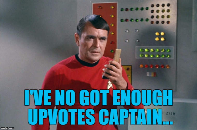 I'VE NO GOT ENOUGH UPVOTES CAPTAIN... | made w/ Imgflip meme maker