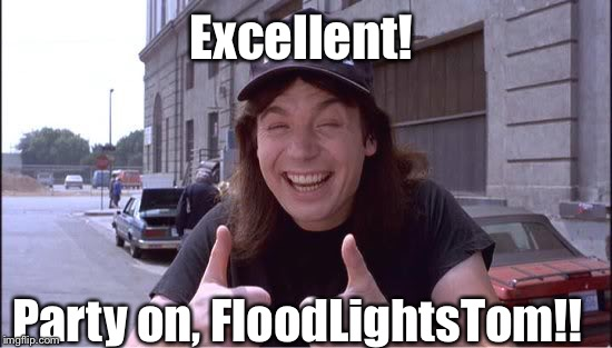 Excellent! Party on, FloodLightsTom!! | made w/ Imgflip meme maker