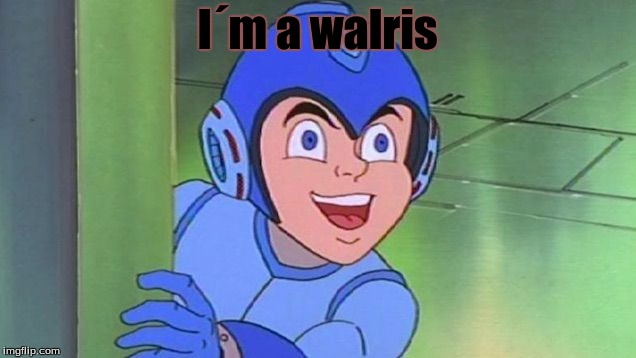 I spelled walrus wrong on purpose | I´m a walris | image tagged in megaman | made w/ Imgflip meme maker
