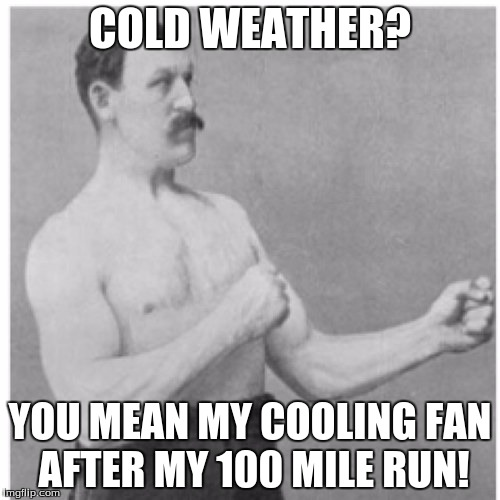True N.J. born country boy!  | COLD WEATHER? YOU MEAN MY COOLING FAN AFTER MY 100 MILE RUN! | image tagged in memes,overly manly man,don't have tags right now,comeback later for anytags | made w/ Imgflip meme maker