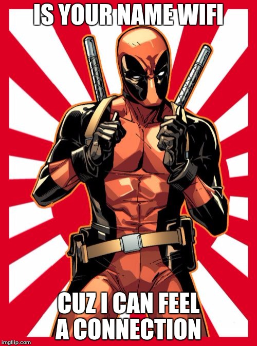 Deadpool Pick Up Lines | IS YOUR NAME WIFI CUZ I CAN FEEL A CONNECTION | image tagged in memes,deadpool pick up lines,bad pickup lines,yo yo yo | made w/ Imgflip meme maker