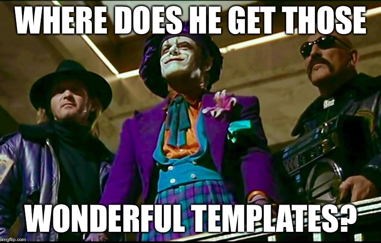 WHERE DOES HE GET THOSE WONDERFUL TEMPLATES? | made w/ Imgflip meme maker