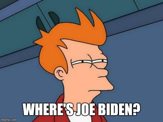 Futurama Fry Meme | WHERE'S JOE BIDEN? | image tagged in memes,futurama fry | made w/ Imgflip meme maker