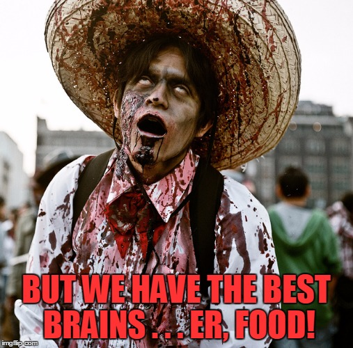 BUT WE HAVE THE BEST BRAINS . . . ER, FOOD! | made w/ Imgflip meme maker
