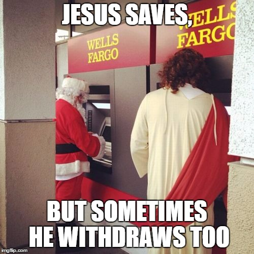 Jesus Saves | JESUS SAVES, BUT SOMETIMES HE WITHDRAWS TOO | image tagged in puns | made w/ Imgflip meme maker