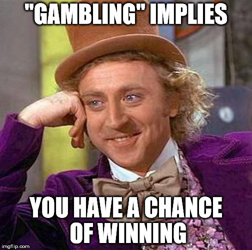 "Creepy Condescending Wonka Meme | ""GAMBLING"" IMPLIES YOU HAVE A CHANCE OF WINNING 