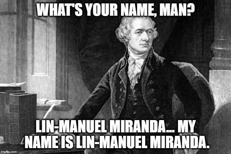 1k28du image tagged in alexander hamilton,lin manuel miranda,funny memes