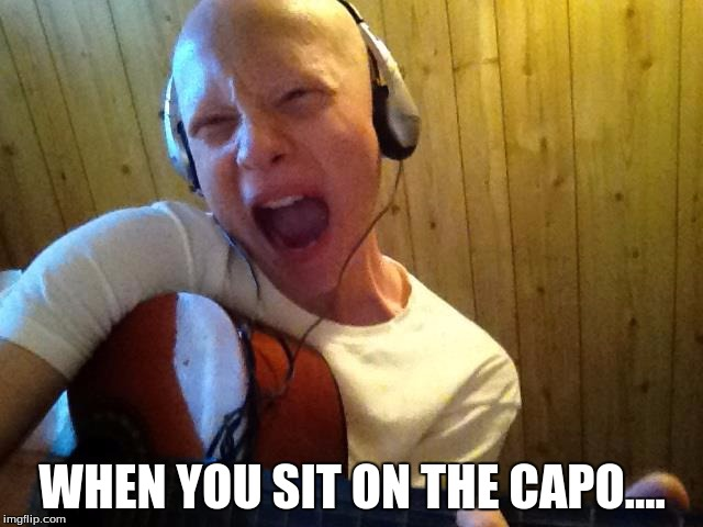 Capo | WHEN YOU SIT ON THE CAPO.... | image tagged in guitar | made w/ Imgflip meme maker