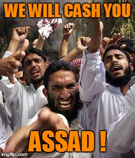 WE WILL CASH YOU ASSAD ! | made w/ Imgflip meme maker