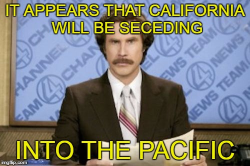 Breaking News...the Pacific now has 3,000 genders. | IT APPEARS THAT CALIFORNIA WILL BE SECEDING INTO THE PACIFIC | image tagged in memes,ron burgundy | made w/ Imgflip meme maker