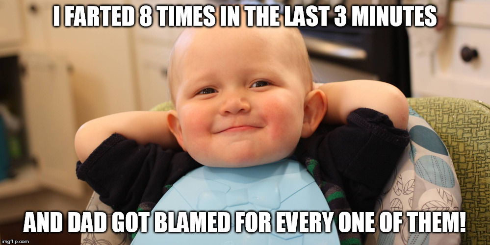 Proud moment when | I FARTED 8 TIMES IN THE LAST 3 MINUTES AND DAD GOT BLAMED FOR EVERY ONE OF THEM! | image tagged in baby1,dad farted,baby farted,farting,funny meme | made w/ Imgflip meme maker