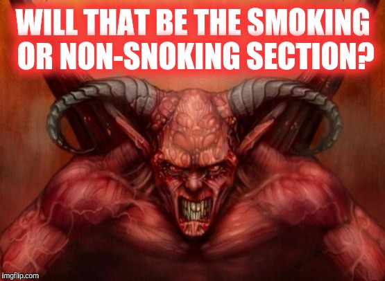 WILL THAT BE THE SMOKING OR NON-SNOKING SECTION? | made w/ Imgflip meme maker