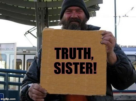 TRUTH, SISTER! | made w/ Imgflip meme maker
