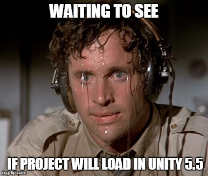 Sweating on commute after jiu-jitsu | WAITING TO SEE IF PROJECT WILL LOAD IN UNITY 5.5 | image tagged in sweating on commute after jiu-jitsu | made w/ Imgflip meme maker