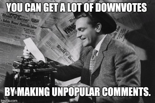 YOU CAN GET A LOT OF DOWNVOTES BY MAKING UNPOPULAR COMMENTS. | made w/ Imgflip meme maker