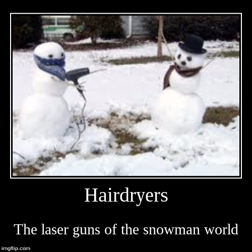 lol so funny | Hairdryers | The laser guns of the snowman world | image tagged in funny,demotivationals,snowman,hairdryer | made w/ Imgflip demotivational maker