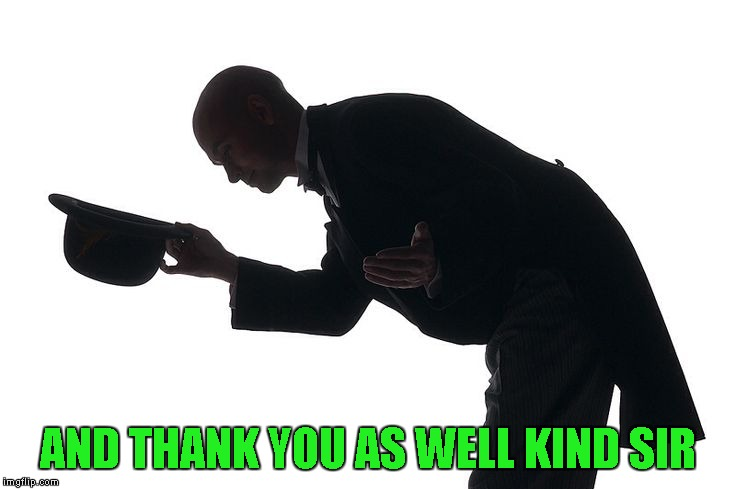 AND THANK YOU AS WELL KIND SIR | made w/ Imgflip meme maker
